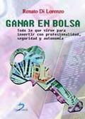 GANAR EN BOLSA. TODO LO QUE SIRVE PARA INVERTIR CON PROFESIONALIDAD, SEGURIDAD Y AUTONOMÍA