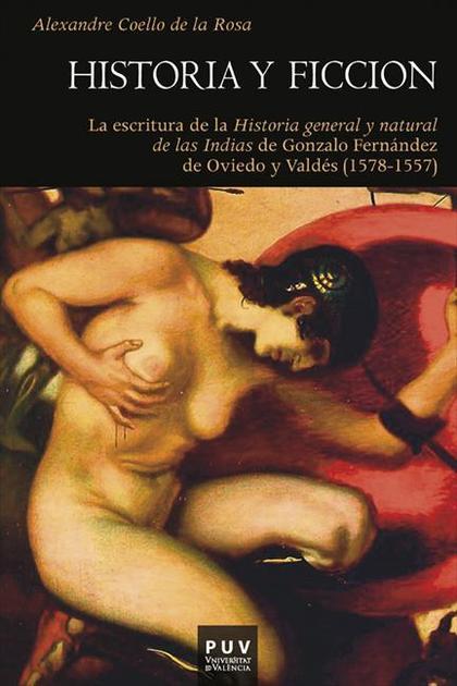 HISTORIA Y FICCIÓN : LA ESCRITURA DE LA HISTORIA GENERAL Y NATURAL DE LAS INDIAS DE GONZALO FER