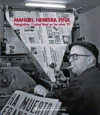 MANUEL HERRERA PIÑA. FOTOGRAFÍAS: CIUDAD REAL EN LOS AÑOS 70.