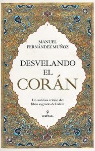 DESVELANDO EL CORÁN. UN ANÁLISIS CRÍTICO DEL LIBRO SAGRADO DEL ISLAM