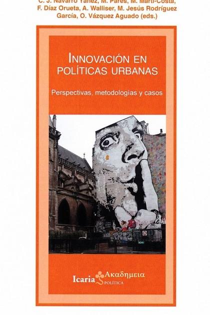 INNOVACIÓN EN POLÍTICAS URBANAS. PERSPECTIVAS, METODOLOGIAS Y CASOS