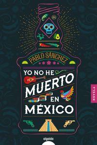 YO NO HE MUERTO EN MÉXICO.