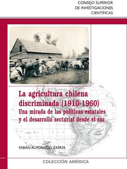 LA AGRICULTURA CHILENA DISCRIMINADA (1910-1960) : UNA MIRADA DE LAS POLÍTICAS ESTATALES Y EL DE