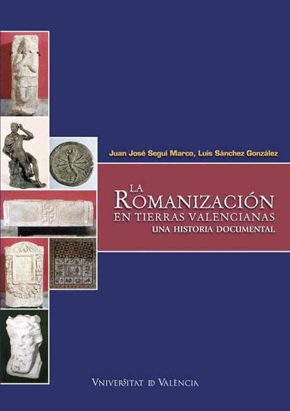 LA ROMANIZACIÓN EN TIERRAS VALENCIANAS : UNA HISTORIA DOCUMENTAL