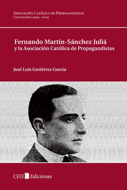FERNANDO MARTÍN SÁNCHEZ JULIÁ Y LA ASOCIACIÓN CATÓLICA DE PROPAGANDISTAS.