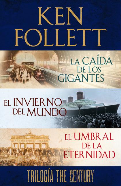 TRILOGÍA THE CENTURY (LA CAÍDA DE LOS GIGANTES, EL INVIERNO DEL MUNDO Y EL UMBRA.