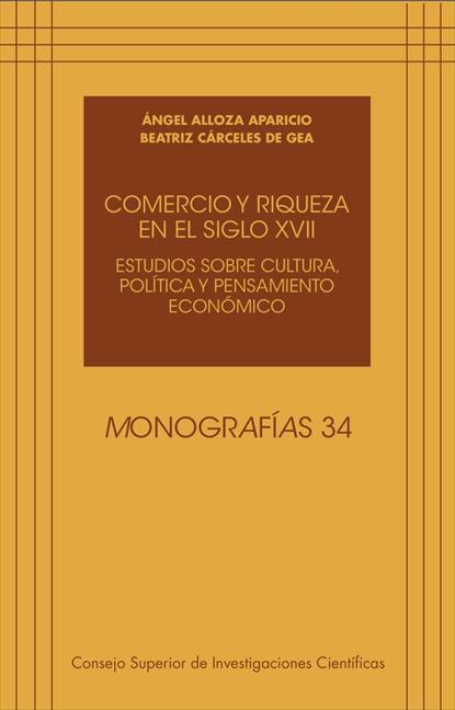 COMERCIO Y RIQUEZA EN EL SIGLO XVII : ESTUDIOS SOBRE CULTURA, POLÍTICA Y PENSAMIENTO ECONÓMICO