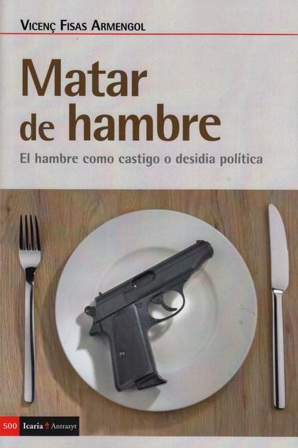 MATAR DE HAMBRE. EL HAMBRE COMO CASTIGO O DESIDIA POLÍTICA