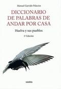 DICCIONARIO DE PALABRAS DE ANDAR POR CASA : HUELVA Y SUS PUEBLOS