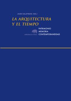 LA ARQUITECTURA Y EL TIEMPO : PATRIMONIO, MEMORIA, CONTEMPORANEIDAD