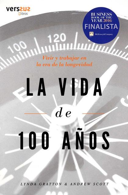 LA VIDA DE 100 AÑOS. VIVIR Y TRABAJAR EN LA ERA DE LA LONGEVIDAD