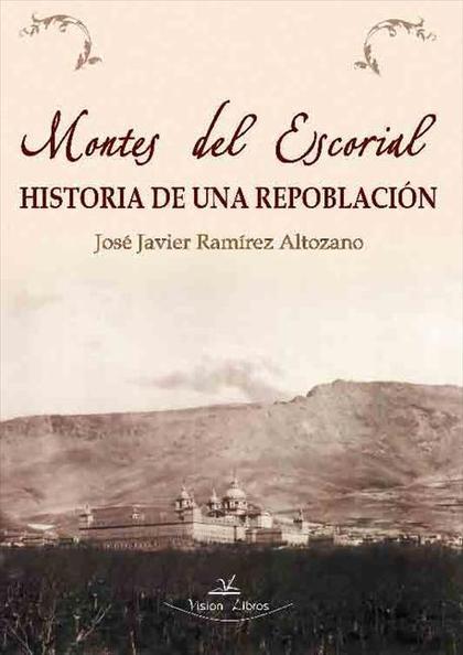 MONTES DEL ESCORIAL : HISTORIA DE UNA REPOBLACIÓN