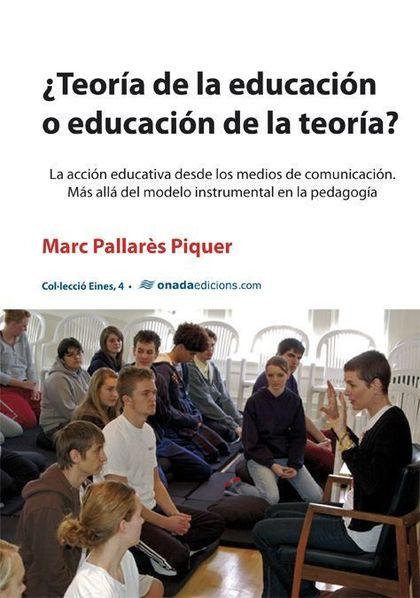 ¿TEORÍA DE LA EDUCACIÓN O EDUCACIÓN DE LA TEORÍA?