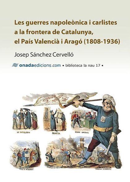 LES GUERRES NAPOLEÒNICA I CARLISTES A LA FRONTERA DE CATALUNYA,  EL PAÍS VALENCIÀ I ARAGÓ (1808