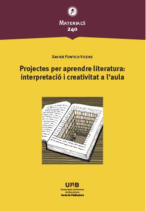 PROJECTES PER APRENDRE LITERATURA: INTERPRETACIÓ I CREATIVITAT A L´AULA.