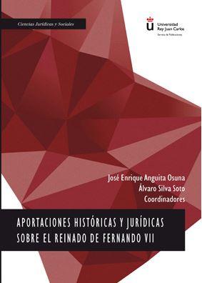 APORTACIONES HISTÓRICAS Y JURÍDICAS SOBRE EL REINADO DE FERNANDO VII.