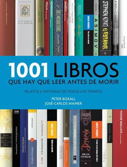 1001 LIBROS QUE HAY QUE LEER ANTES DE MORIR. RELATOS E HISTORIAS DE TODOS LOS TIEMPOS