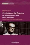 PRISIONERO DE FRANCO : LOS ANARQUISTAS EN LA LUCHA CONTRA LA DICTADURA