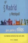 GUÍA DE MADRID Y METRÓPOLI PARA PADRES Y NIÑOS: 70 ALTERNATIVAS FANTÁSTICAS PARA HACER JUNTOS