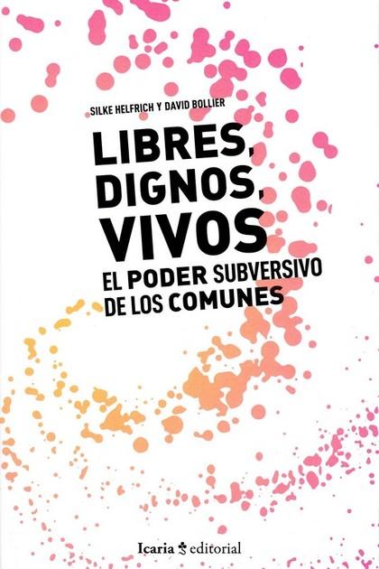 LIBRES, DIGNOS, VIVOS. EL PODER SUBVERSIVO DE LOS COMUNES