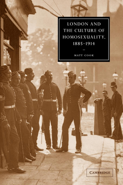 LONDON AND THE CULTURE OF HOMOSEXUALITY, 1885 1914