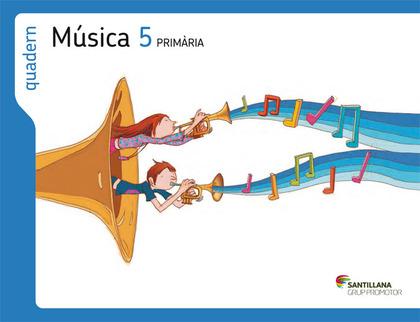 PROJECTE ELS CAMINS DEL SABER, MÚSICA, 5 EDUCACIÓ PRIMÀRIA. QUADERN