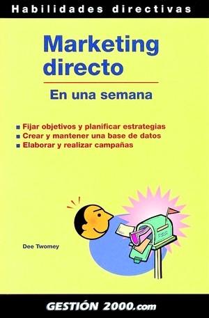MARKETING DIRECTO EN UNA SEMANA: FIJAR OBJETIVOS Y PLANIFICAR ESTRATEGIAS, CREAR Y MANTENER UNA