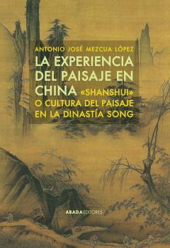 LA EXPERIENCIA DEL PAISAJE EN CHINA : ´SHANSHUI´ O CULTURA DEL PAISAJE EN LA DINASTÍA SONG