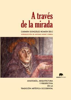 A TRAVÉS DE LA MIRADA : ANATOMÍA, ARQUITECTURA Y PERSPECTIVA EN LA TRADICIÓN ARTÍSTICA OCCIDENT