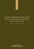 VIVIR Y MORIR EN ALICANTE : HIGIENISTAS E INVERSIONES PÚBLICAS EN SALUD (1859-1923)