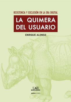 LA QUIMERA DEL USUARIO : RESISTENCIA Y EXCLUSIÓN EN LA ERA DIGITAL