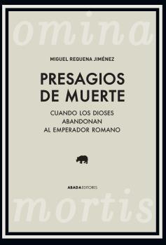 OMINA MORTIS / PRESAGIOS DE MUERTE. CUANDO LOS DIOSES ABANDONAN AL EMPERADOR ROMANO