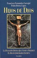 HIJOS DE DIOS : LA FILIACIÓN DIVINA QUE VIVIÓ Y PREDICÓ EL BEATO JOSÉ MARÍA ESCRIVÁ