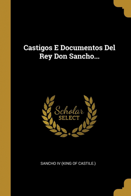 CASTIGOS E DOCUMENTOS DEL REY DON SANCHO...