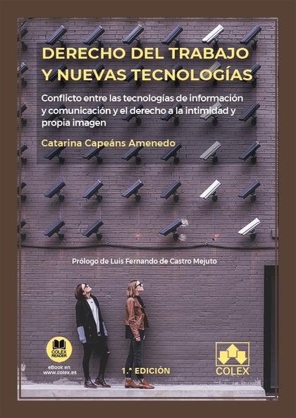 DERECHO DEL TRABAJO Y NUEVAS TECNOLOGÍAS. CONFLICTO ENTRE LAS TECNOLOGÍAS DE INFORMACIÓN Y COMU