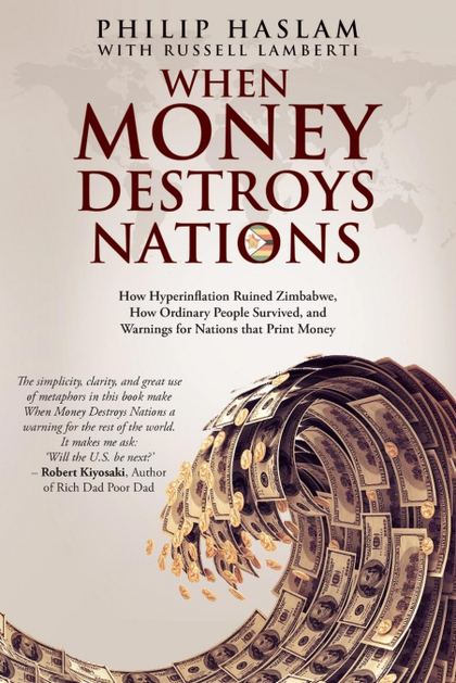 WHEN MONEY DESTROYS NATIONS. HOW HYPERINFLATION RUINED ZIMBABWE, HOW ORDINARY PEOPLE SURVIVED,