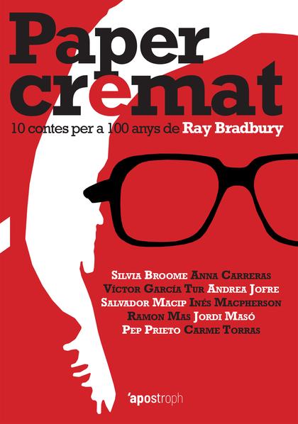 PAPER CREMAT. 10 CONTES PER A 100 ANYS DE RAY BRADBURY