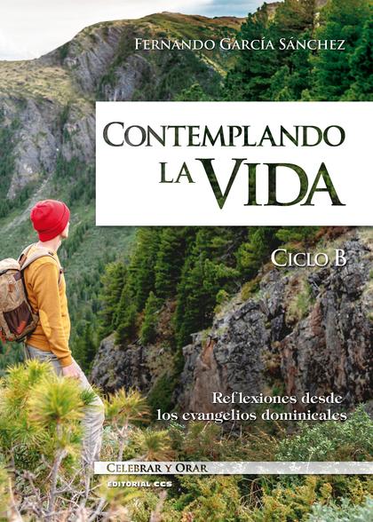 CONTEMPLANDO LA VIDA. CICLO B                                                   REFLEXIONES DES