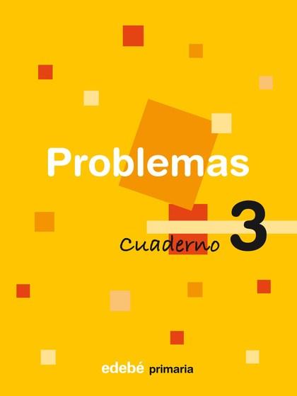 PROBLEMAS, EDUCACIÓN PRIMARIA, 2 CICLO. CUADERNO 3