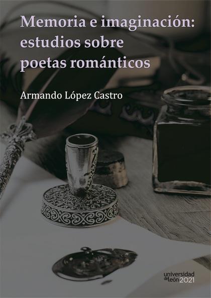 MEMORIA E IMAGINACIÓN: ESTUDIOS SOBRE POETAS ROMÁNTICOS