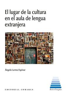 LUGAR DE LA CULTURA EN EL AULA DE LENGUA EXTRANJERA.