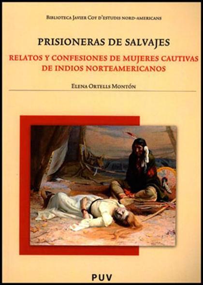 PRISIONERAS DE SALVAJES : RELATOS Y CONFESIONES DE MUJERES CAUTIVAS DE INDIOS NORTEAMERICANOS