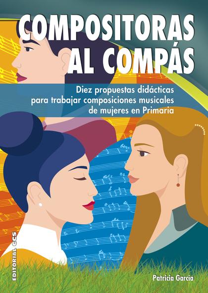 COMPOSITORAS AL COMPÁS. DIEZ PROPUESTAS DIDÁCTICAS PARA TRABAJAR COMPOSICIONES MUSICALES DE MUJ