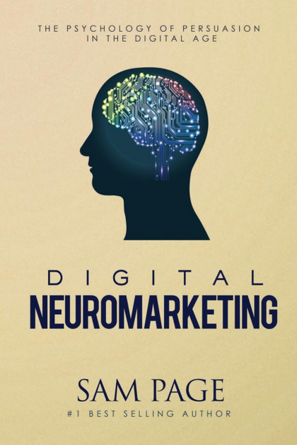 DIGITAL NEUROMARKETING. THE PSYCHOLOGY OF PERSUASION IN THE DIGITAL AGE