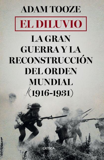 EL DILUVIO. LA GRAN GUERRA Y LA RECONSTRUCCIÓN DEL ORDEN MUNDIAL (1916-1931)