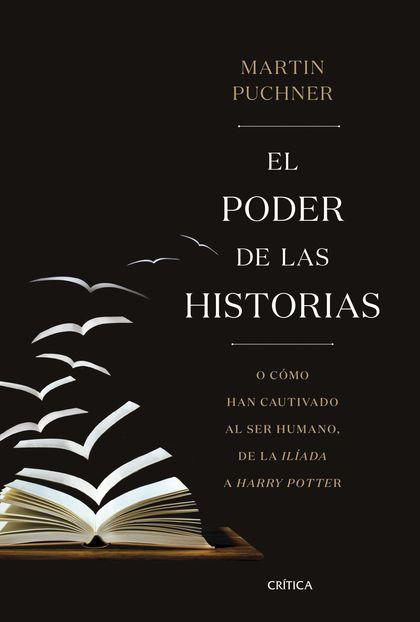 EL PODER DE LAS HISTORIAS. O CÓMO HAN CAUTIVADO AL SER HUMANO, DE LA ILÍADA A HARRY POTTER