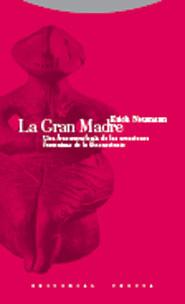 LA GRAN MADRE : UNA FENOMENOLOGÍA DE LAS CREACIONES FEMENINAS DE LO INCONSCIENTE