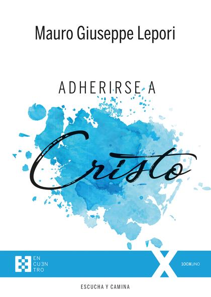 ADHERIRSE A CRISTO                                                              ADHERIRE CRISTO