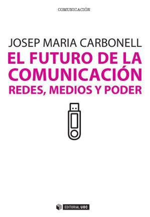 EL FUTURO DE LA COMUNICACIÓN. REDES, MEDIOS Y PODER