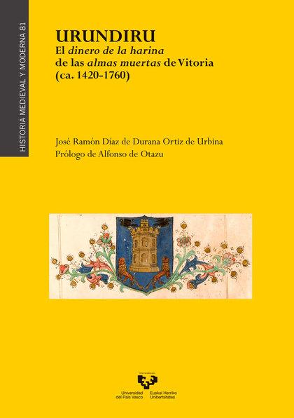 URUNDIRU. EL DINERO DE LA HARINA DE LAS ALMAS MUERTAS DE VITORIA (CA. 1420-1760)